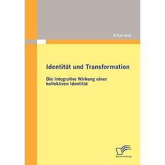 Identitt und Transformation Die integrative Wirkung einer kollektiven Identitt by Graf & Kilian