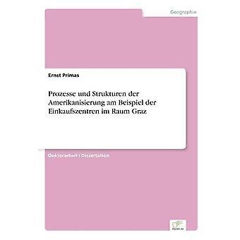 Prozesse und Strukturen der Amerikanisierung er Beispiel der Einkaufszentren im Raum Graz af Primas & Ernst