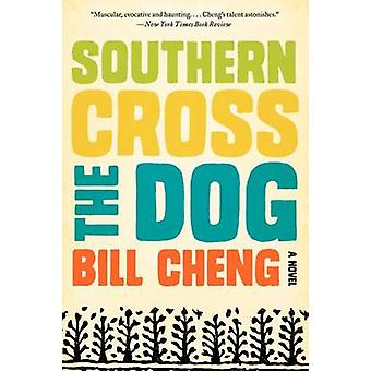 Southern Cross the Dog by Bill Cheng - 9780062225023 Book