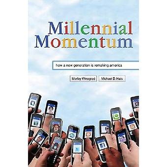 Millennial Momentum - How a Generation is Remaking America by Morley W