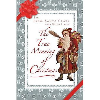 The True Meaning of Christmas by Santa Claus - Mitch Finley - 9780824