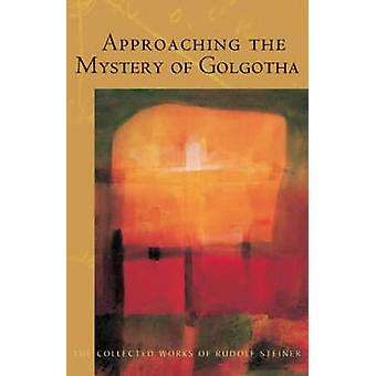 Approaching the Mystery of Golgotha by Rudolf Steiner - 9780880106061