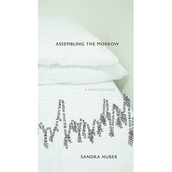 Assembling the Morrow - A Poetics of Sleep by Sandra Huber - 978088922