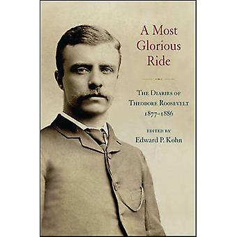 A Most Glorious Ride - The Diaries of Theodore Roosevelt - 1877-1886 (