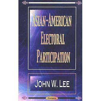 Asian-American Electoral Participation by John W. Lee - 9781590335154