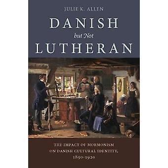Danish - but Not Lutheran - The Impact of Mormonism on Danish Cultural