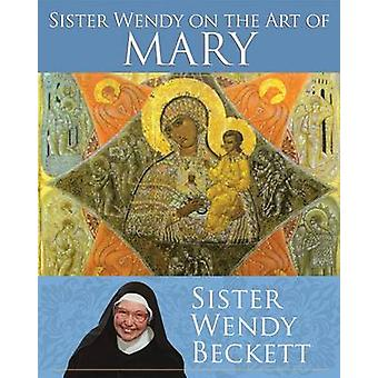 Sister Wendy on the Art of Mary by Wendy Beckett - 9781616366933 Book