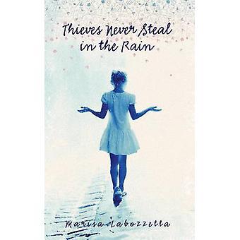 Thieves Never Steal in the Rain by Marisa Labozzetta - 9781771830508