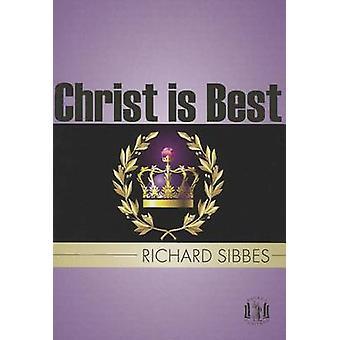 Christ is Best - St Paul's Strait by Richard Sibbes - 9781848710573 Bo