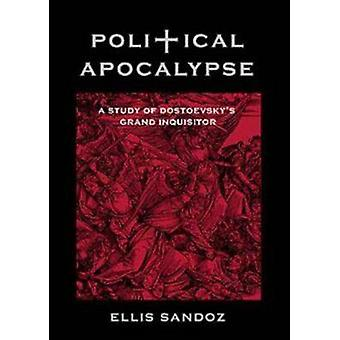 Political Apocalypse - A Study of Dostoevsky's  -Grand Inquisitor - (2nd