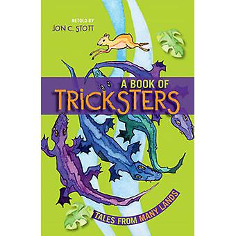 A Book of Tricksters - Tales from Many Lands by Jon C. Stott - 9781926