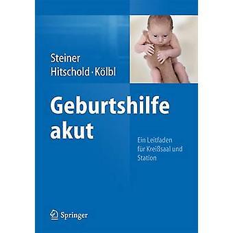 Geburtshilfe Akut - Ein Leitfaden Fur Kreisssaal Und Station by E Stei