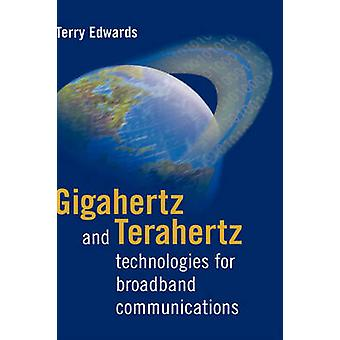 Gigahertz and Terahertz Technologies for Broadband Communications by Edwards & Terry