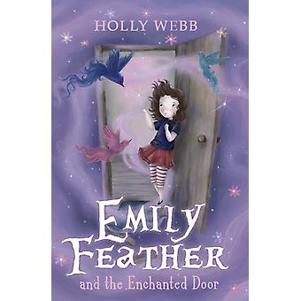 Emily Feather and the Enchanted Door (Paperback) by Webb Holly