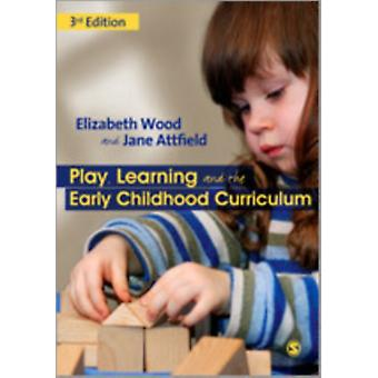 Play Learning and the Early Childhood Curriculum (Paperback) by Wood Elizabeth Ann Attfield Jane