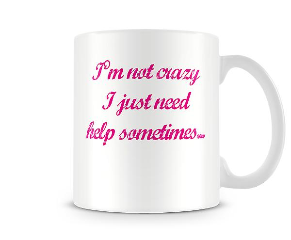 Not Crazy Need Help Printed Mug