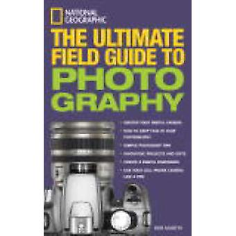 National Geographic - the Ultimate Field Guide to Photography by Bob M