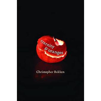 Eternity & Oranges by Christopher Bakken - 9780822964049 Book