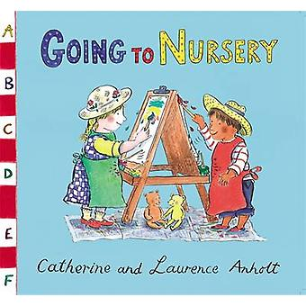 Going to Nursery by Laurence Anholt - Catherine Anholt - 978140833897