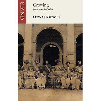 Growing - Seven Years in Ceylon 1904-1911 by Leonard Woolf - 978178060