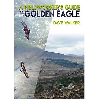 A Fieldworker's Guide to the Golden Eagle by Dave Walker - 9781849952