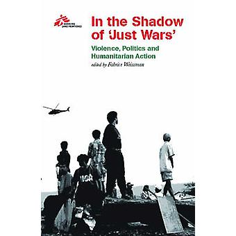 In the Shadow of Just Wars - Violence - Politics and Humanitarian Acti