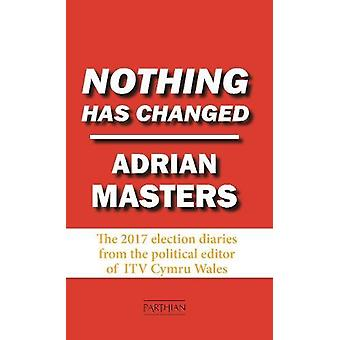 Nothing Has Changed - The 2017 Election Diaries - 9781912109753 Book