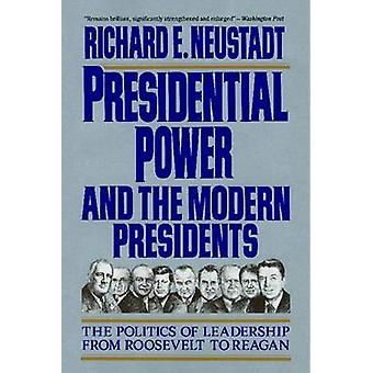 Presidential Power and the Modern Presidents - The Politics of Leaders