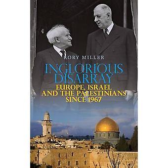 Unrühmliche Unordnung - Europa - Israel und den Palästinensern seit 1967
