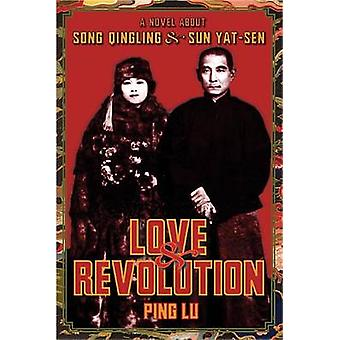 Love and Revolution - A Novel About Song Qingling and Sun Yat-sen by P