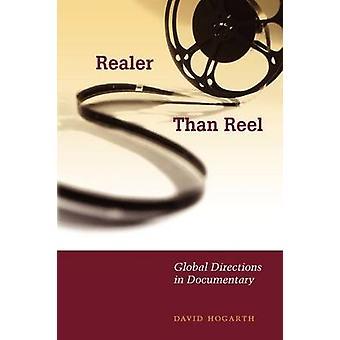 Realer als Reel - globalen Richtungen im Dokumentarfilm von David Hogarth-