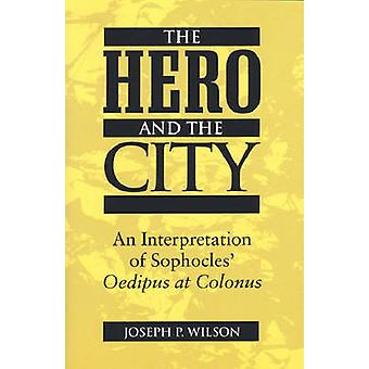 The Hero and the City - An Interpretation of Sophocles'  -Oedipus at Co
