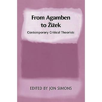 From Agamben to Zizek - Contemporary Critical Theorists by Jonathan Si
