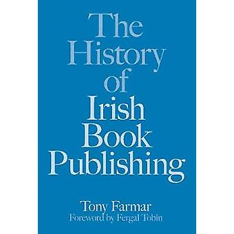 The History of Irish Book Publishing by The History of Irish Book Pub