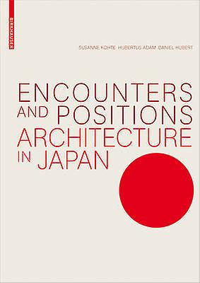 Encounters and Positions - Architecture in Japan by Susanne Kohte - Hu