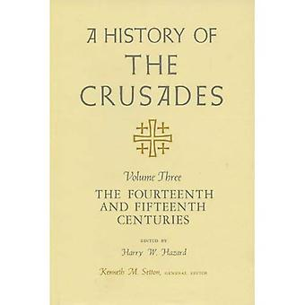 A History of the Crusades v. 3; Fourteenth and Fifteenth Centuries: Fourteenth and Fifteenth Centuries v. 3
