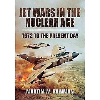 Jet Wars in the Nuclear Age: 1972 to the Present Day