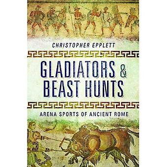 Gladiators and Beasthunts: Arena Sports of Ancient Rome
