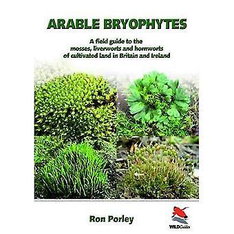Aráveis briófitas: Guia de campo: os musgos, hepáticas e antocerotas de cultivada terra na Grã-Bretanha e Irlanda
