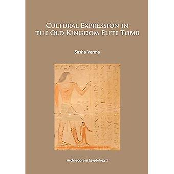 Cultural Expression in the Old Kingdom Elite Tomb (Archaeopress Egyptology)