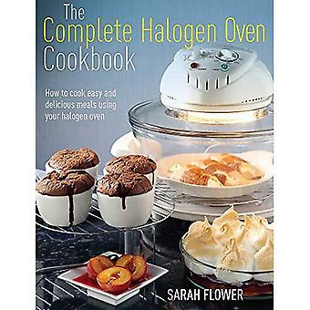 The Complete Halogen Oven Cookbook: How to Cook Easy and Delicious Meals Using Your Halogen Oven