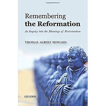 Remembering the Reformation:� An Inquiry Into the Meanings of Protestantism