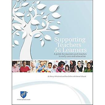Supporting Teachers As Learners: A Guide for Mentors and Coaches in Early Care and Education