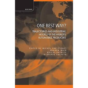 One Best Way   Trajectories and Industrial Models of the Worlds Automobile Producers by Freyssenet & Michel