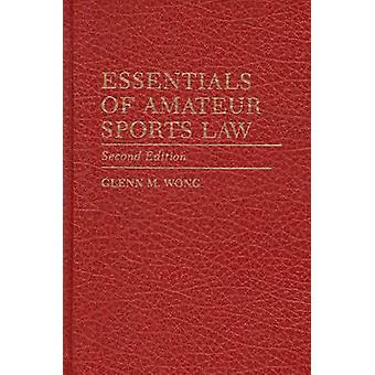 Essentials of Amateur Sports Law Second Edition by Wong & Glenn M.