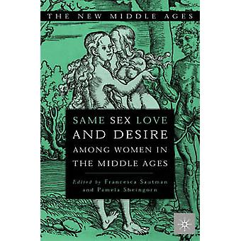 Same Sex Love and Desire Among Women in the Middle Ages by Sautman & Francesca Canade