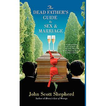 The Dead Fathers Guide to Sex  Marriage by Shepherd & John Scott