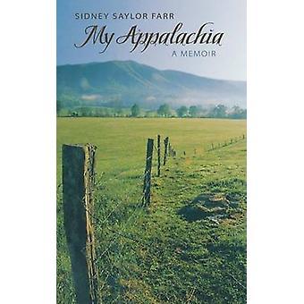 My Appalachia A Memoir by Farr & Sidney Saylor
