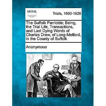 Suffolk Parricide blir prøve livet transaksjonene og sist døende ord Charles trakk av LongMelford i fylket av Suffolk av anonym