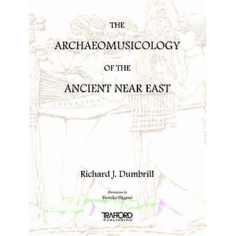 The Archaeomusicology of the Ancient Near East by Dumbrill & Richard J.